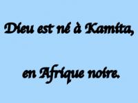 Dieu est né à Kamita, en Afrique noire